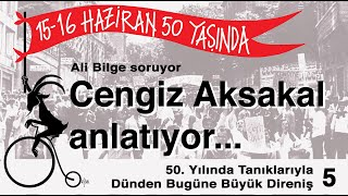"""15-16 Haziran Direnişinin 50. Yılında, Cengiz Aksakal'la """"Oğluna babasını kelepçelettiren düzen"""""""