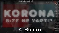 """""""CORONA BİZE NE YAPTI"""" - 4. Bölüm"""