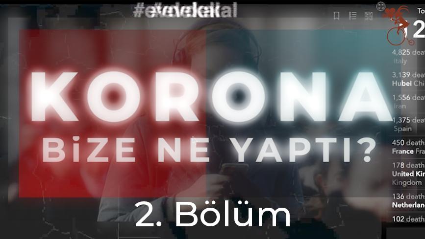 """""""CORONA BİZE NE YAPTI"""" - 2. Bölüm"""